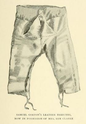 Samuel Gorton's leather breeches from Narragansett Bay, it Historic and Romastic Association, p37. Came across Warwick founder Samuel's Gorton's pants while researching this article.  I wonder where these are now.
