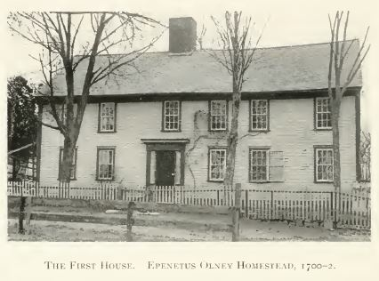 First house in Centerdale, Epenetus Olney Homestead, 1700-02. Annals of Centerdale, p. 24.