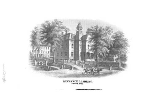 Lawrence Academy, Groton, Massachusetts, from A General Catalogue of the Trustees, Teachers and Students of Lawrence Academy, 1793-1893, Groton, 1893.