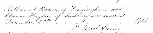 Nathaniel Brown of Framingham and Elanor Hayden of Sudbury were married December 29th ... 1761.-  pr Israel Loring.  From Massachusetts Town and Vital Records, 1620, Wayland marriages p105, on Ancestry.com