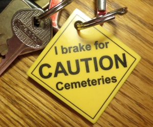 Caution I brake for cemeteries